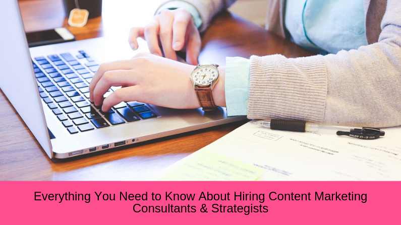 Everything You Need to Know About Hiring Content Marketing Consultants & Strategists