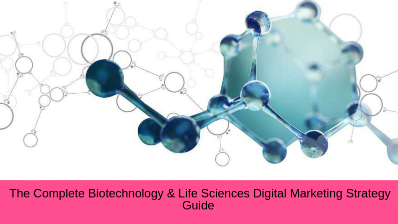 The Complete Biotechnology & Life Sciences Digital Marketing Strategy Guide for Explosive Results in 2019