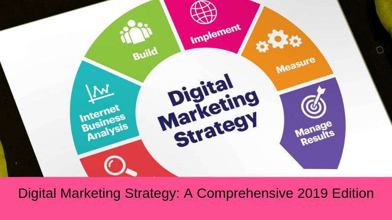 Digital Marketing Strategy: A Comprehensive 2019 Edition