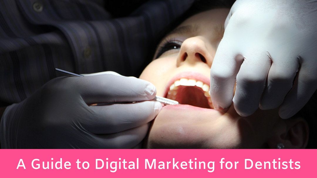 A Guide to Digital Marketing for Dentists & Dental Practices in 2019