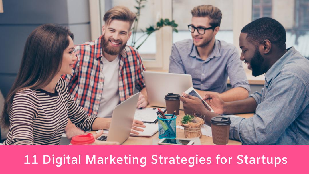 11 Digital Marketing Strategies for Startups