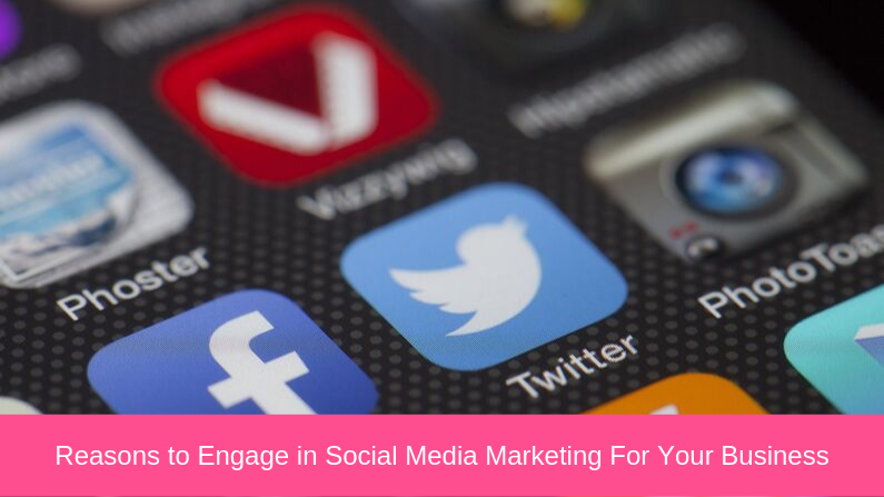 Reasons to Engage in Social Media Marketing For Your Business