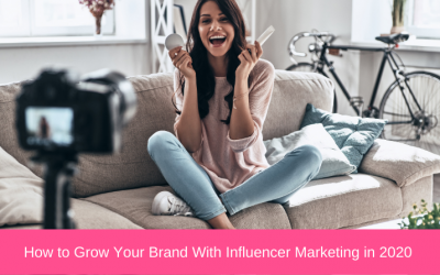How to Grow Your Brand With Influencer Marketing in 2020